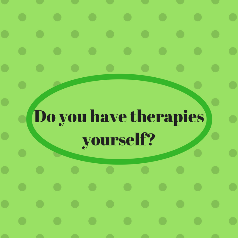 Do you have therapies yourself?