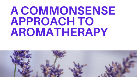 a commonsense approach to aromatherapy