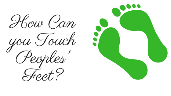 How can you touch peoples' feet?