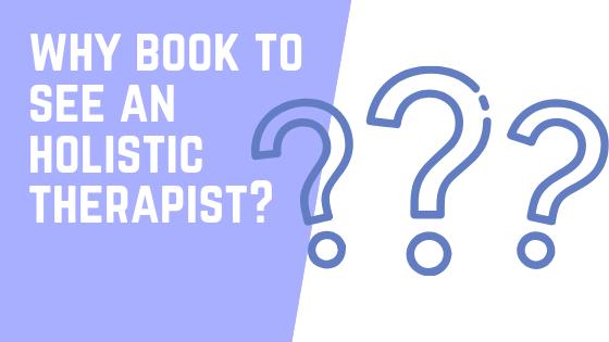 Why book to see an holistic therapist?