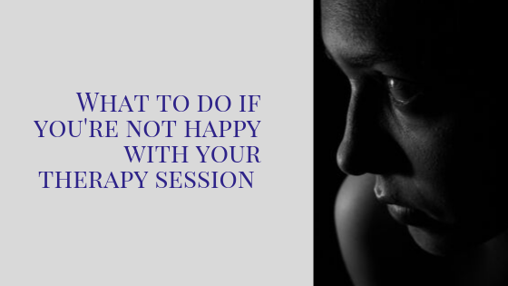 What to Do if You're Not Happy with Your Therapy Session