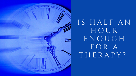 Is half an hour enough for a therapy?